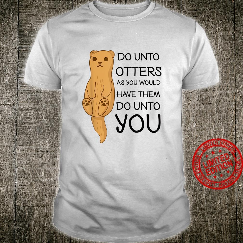 Do Unto Otters Cute Sea Otter Shirt