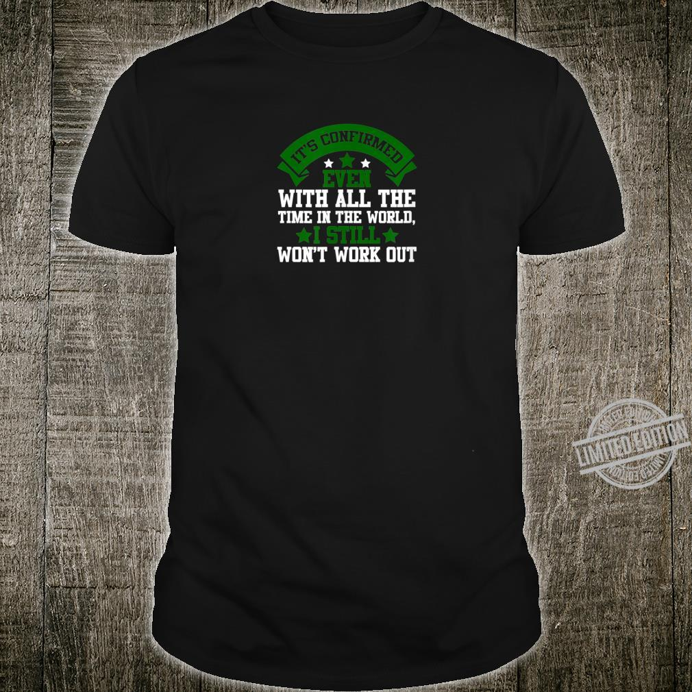 Even With All The Time In The World I Still Won't Work Out Shirt