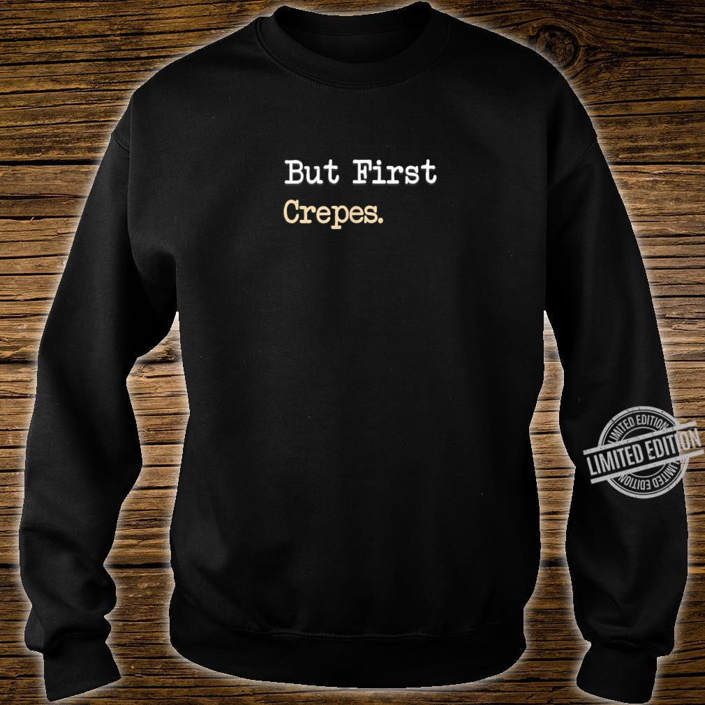 Ok But First Crepes Crepe Shirt sweater