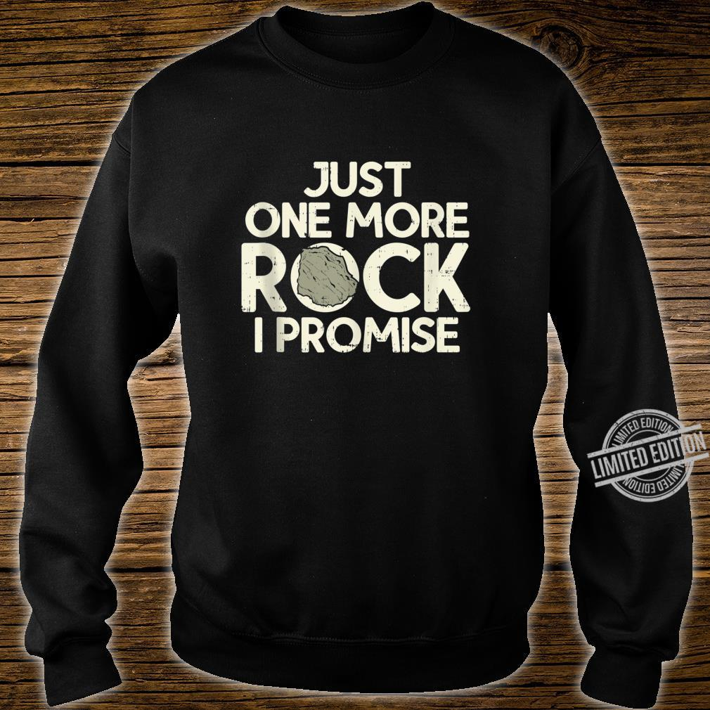 One More Rock I Promise Geology Science Geologist Shirt sweater