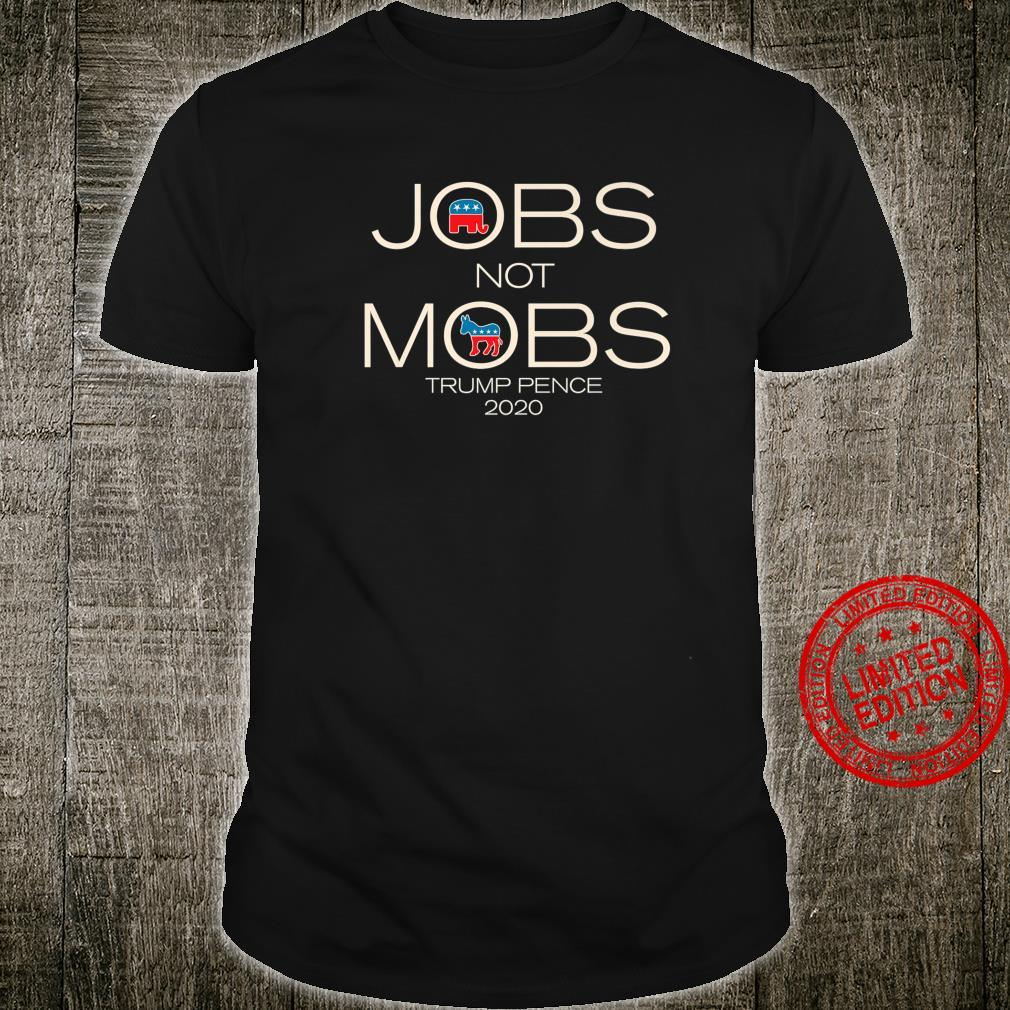 Trump Pence 2020 Jobs Not Mobs Shirt