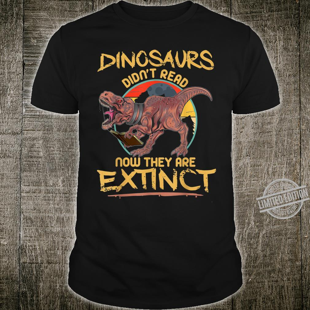 Vintage Dinosaurs Didn't Read Now They Are Extinct Book Shirt